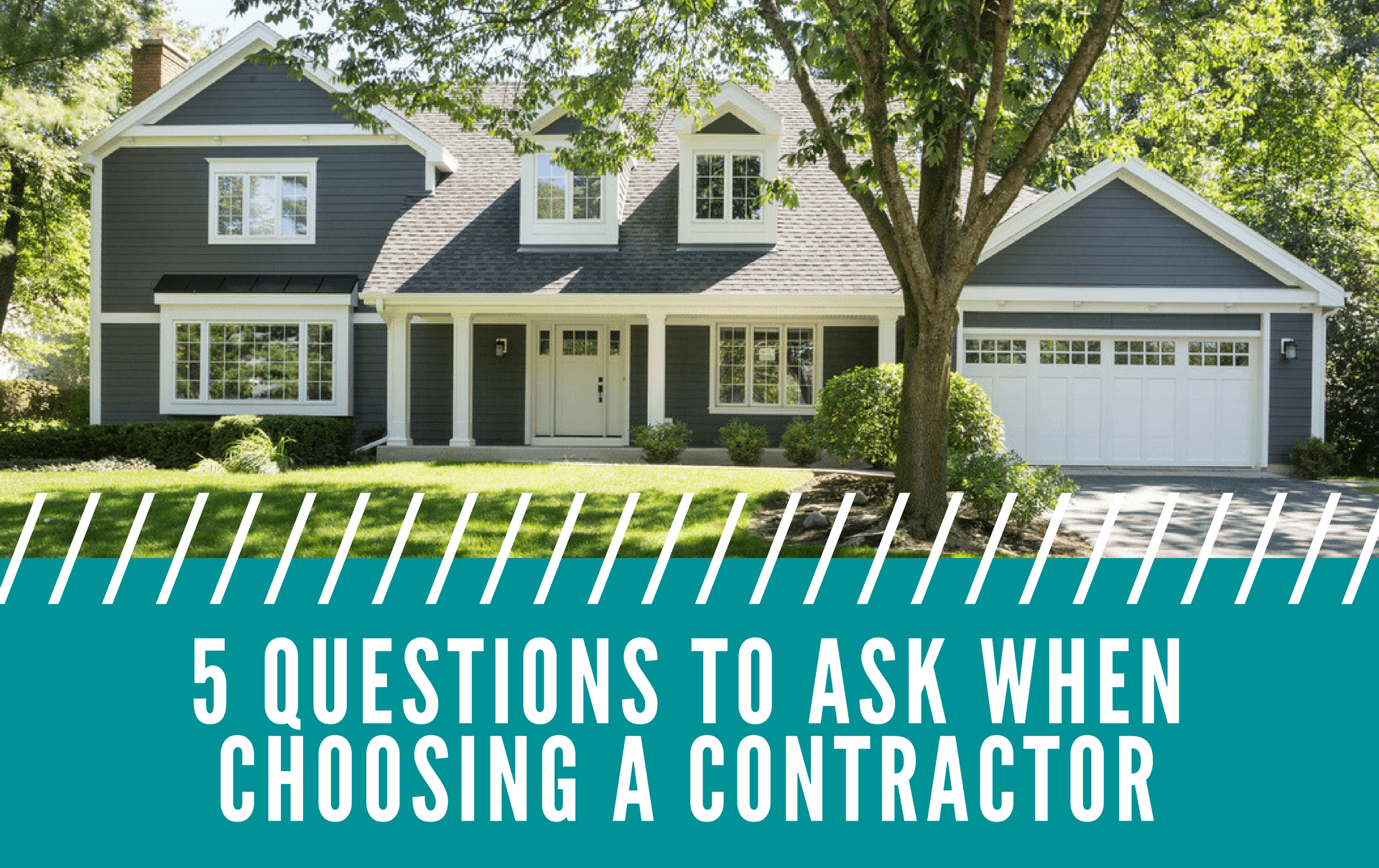 What To Ask Your Contractor: 5 QUESTIONS TO ASK WHEN CHOOSING A CONTRACTOR