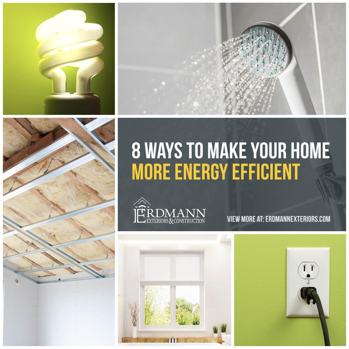 8 Ways To Make Your Home More Energy Efficient Erdmann Exteriors